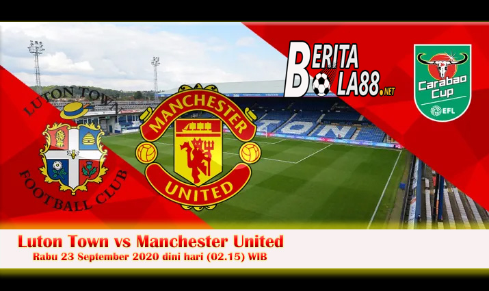 Prediksi Skor Luton Town vs Manchester United 23 September 2020
